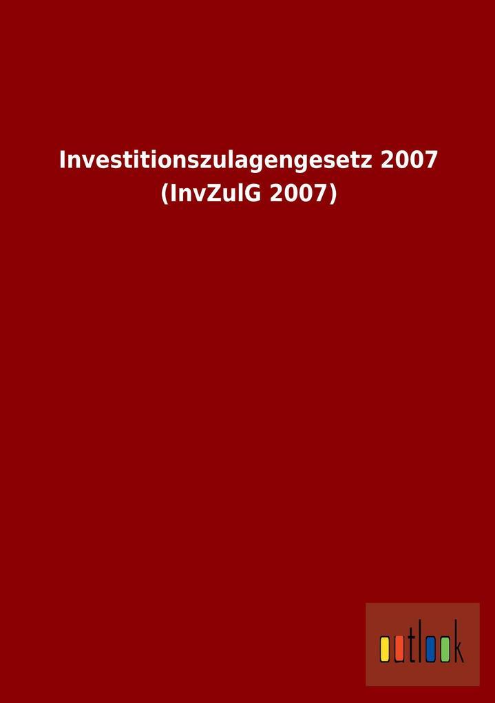 Investitionszulagengesetz 2007 (InvZulG 2007) a...