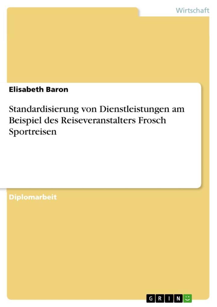 Vorschaubild von Standardisierung von Dienstleistungen am Beispiel des Reiseveranstalters Frosch Sportreisen als eBook Download von Elisabeth Baron