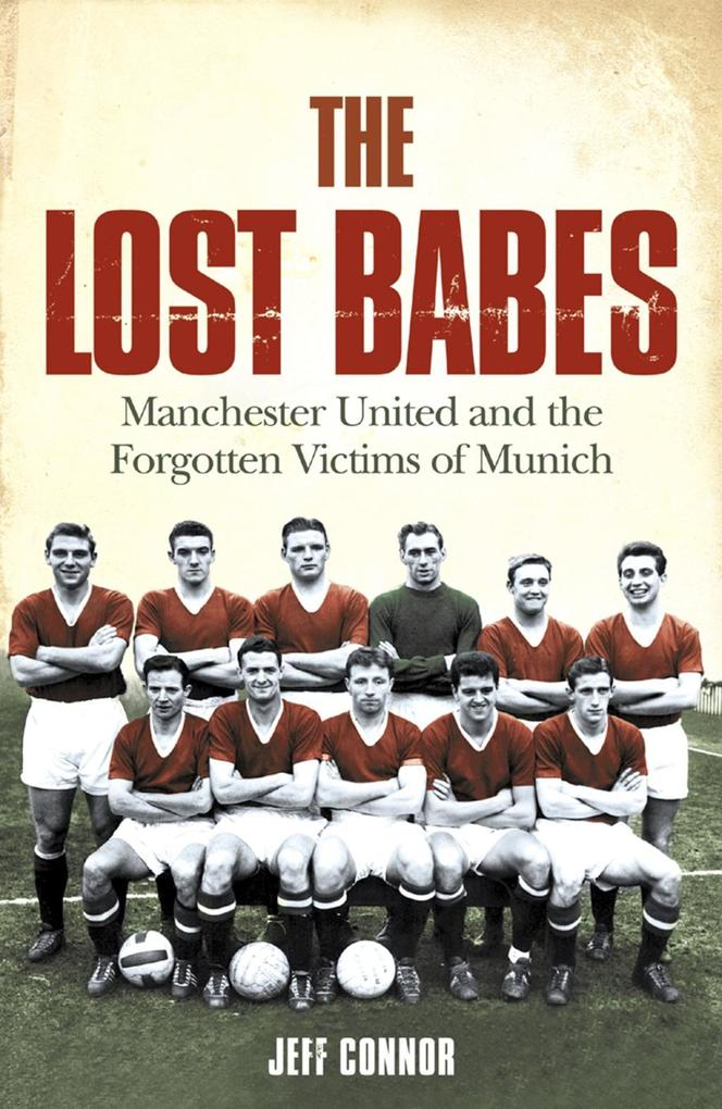 9780007343546 - Jeff Connor: The Lost Babes: Manchester United and the Forgotten Victims of Munich als eBook Download von Jeff Connor - Buch
