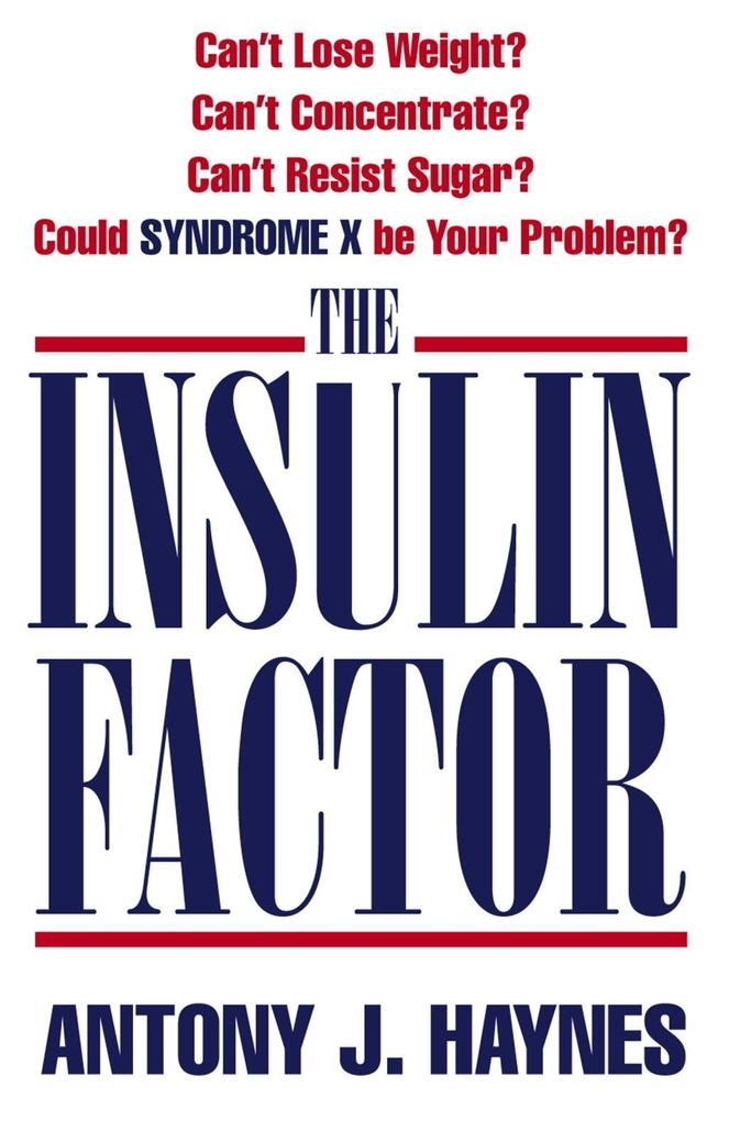 9780007483280 - Antony Haynes: The Insulin Factor: Can´t Lose Weight? Can´t Concentrate? Can´t Resist Sugar? Could Syndrome X Be Your Problem? als eBook Download von Antony Haynes - Buch