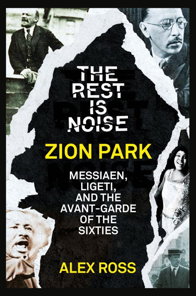 9780007522149 - Alex Ross: The Rest Is Noise Series: Zion Park: Messiaen, Ligeti, and the Avant-Garde of the Sixties als eBook Download von Alex Ross - Buch