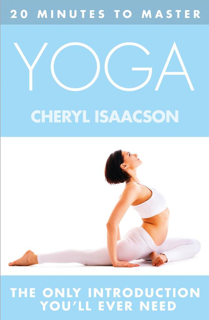 9780007529407 - Cheryl Isaacson: 20 MINUTES TO MASTER ... YOGA als eBook Download von Cheryl Isaacson - Buch