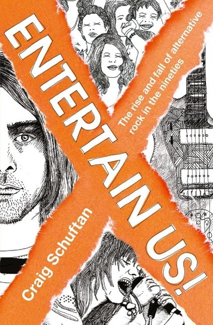 Entertain Us: The Rise and Fall of Alternative ...