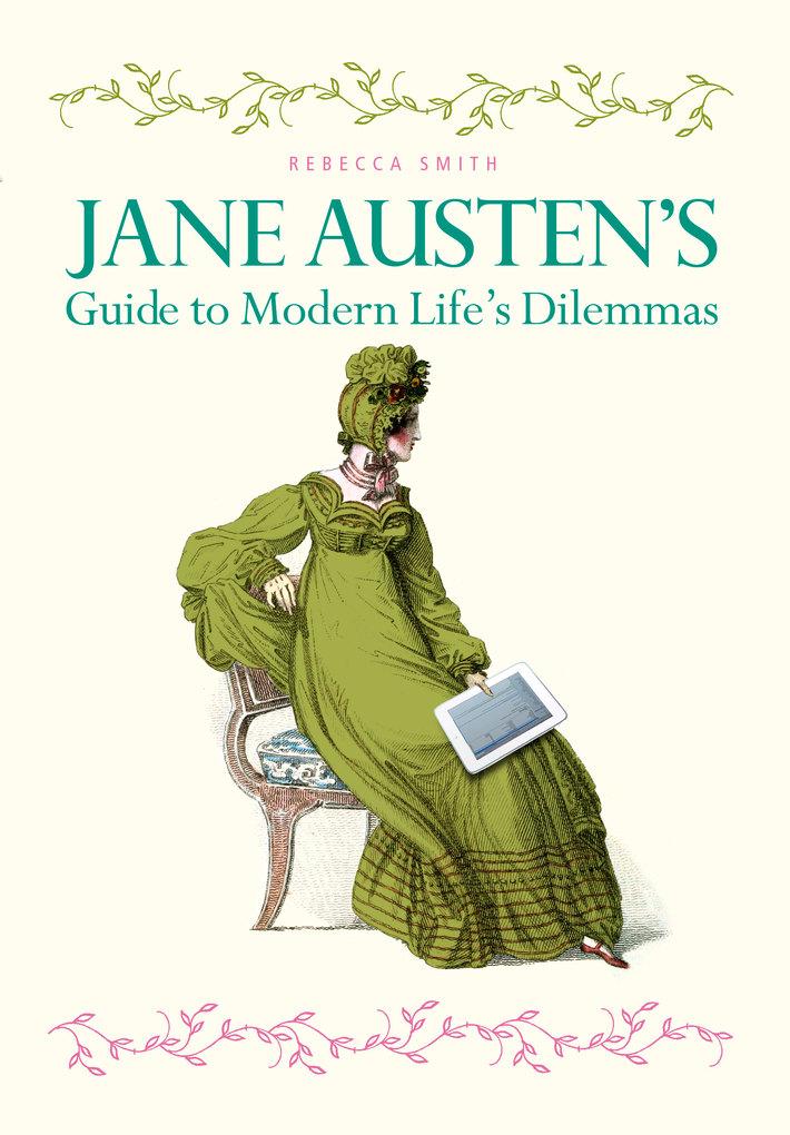 Jane Austen´s Guide to Modern Life´s Dilemmas a...