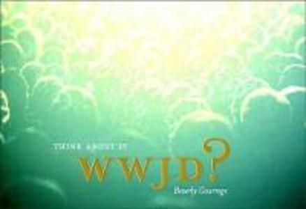 WWJD? Think About It als eBook Download von Bev...