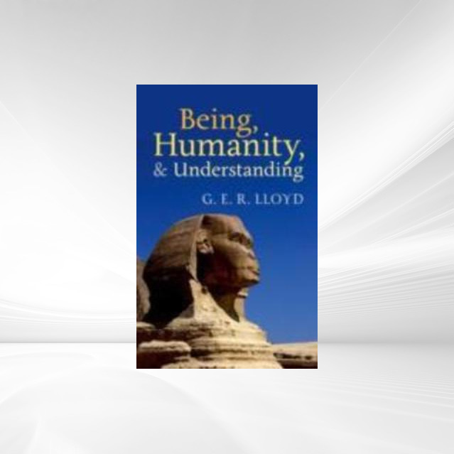 9780191625961 - G. E. R. Lloyd: Being, Humanity, and Understanding: Studies in Ancient and Modern Societies als eBook Download von G. E. R. Lloyd - Livre