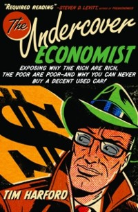 Undercover Economist:Exposing Why the Rich Are ...