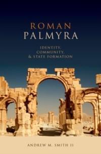 Roman Palmyra: Identity, Community, and State F...