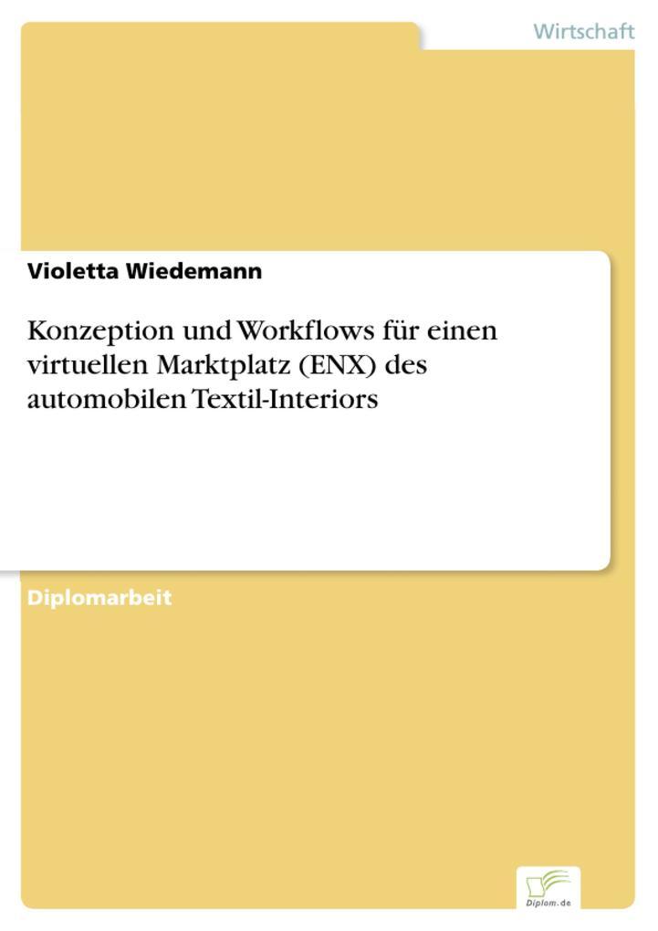 Konzeption und Workflows für einen virtuellen Marktplatz (ENX) des automobilen Textil-Interiors als eBook Download von Violetta Wiedemann - Violetta Wiedemann