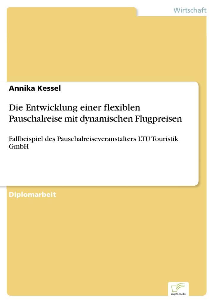 Vorschaubild von Die Entwicklung einer flexiblen Pauschalreise mit dynamischen Flugpreisen als eBook Download von Annika Kessel