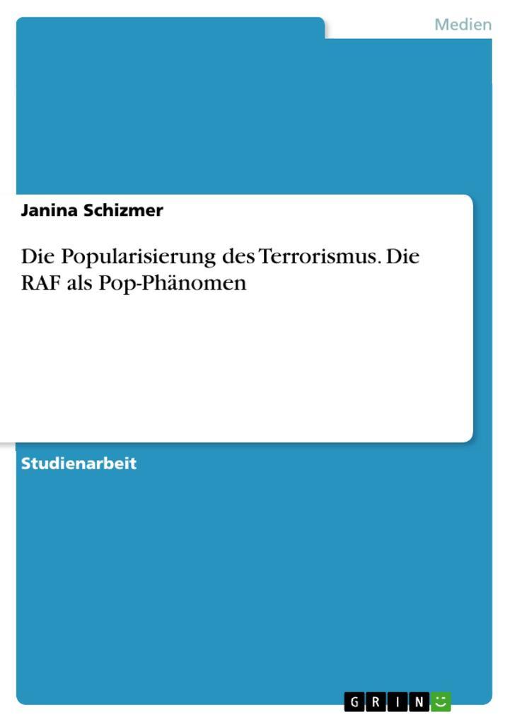 Die Popularisierung des Terrorismus. Die RAF al...