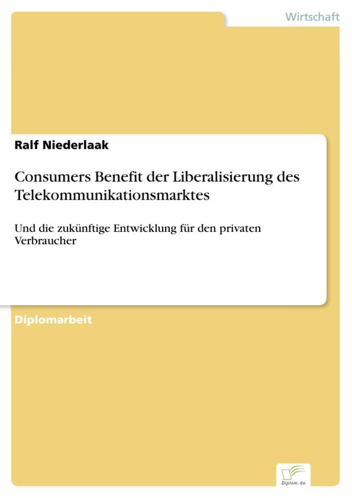 Consumers Benefit der Liberalisierung des Telekommunikationsmarktes als eBook Download von Ralf Niederlaak - Ralf Niederlaak