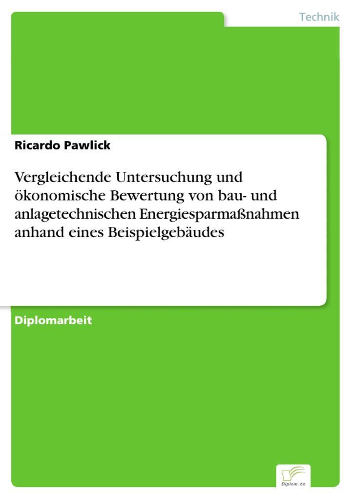 Vergleichende Untersuchung und ökonomische Bewertung von bau- und anlagetechnischen Energiesparmaßnahmen anhand eines Beispielgebäudes als eBook D... - Ricardo Pawlick