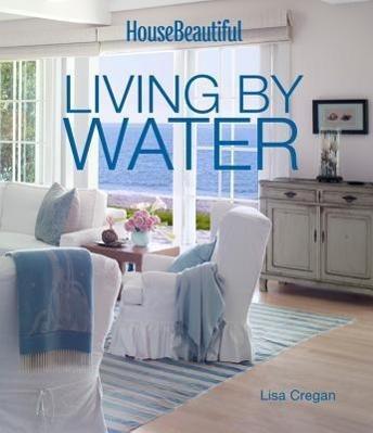 House Beautiful: Living by Water als Buch von L...
