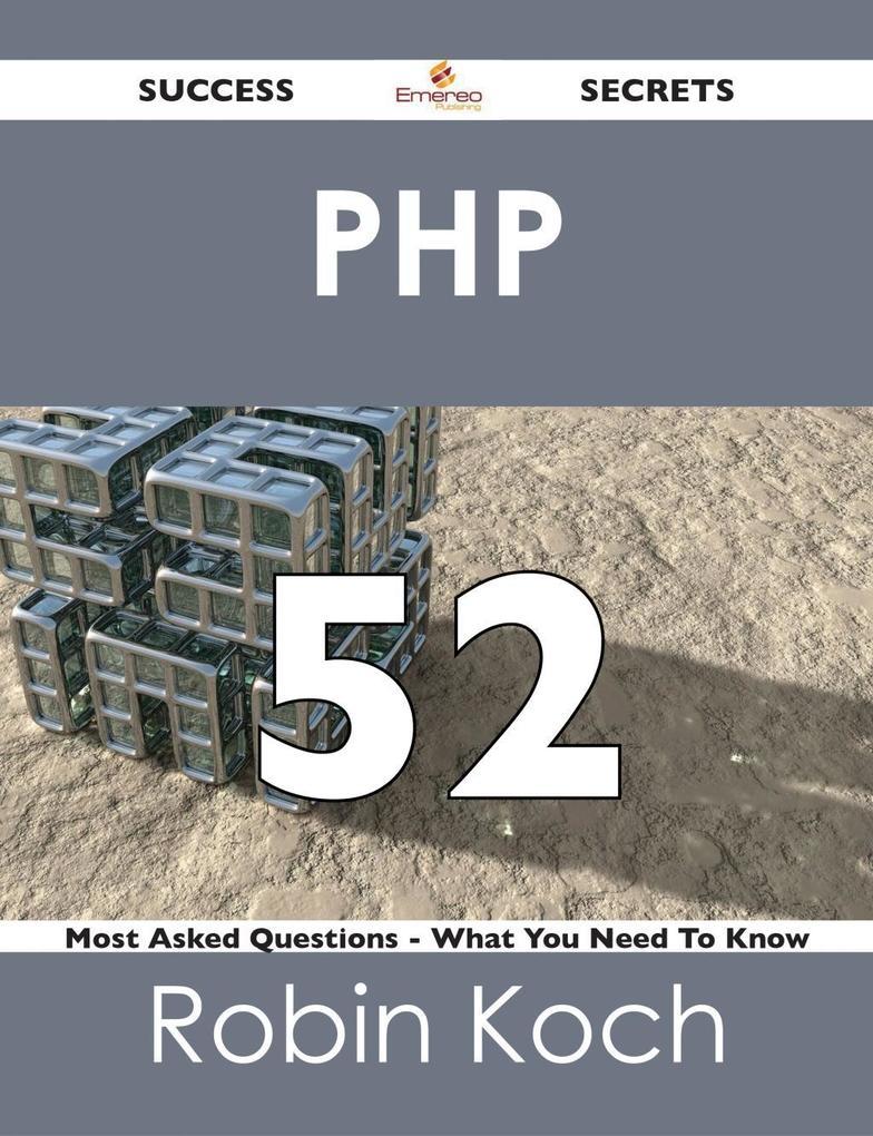 PHP 52 Success Secrets - 52 Most Asked Question...