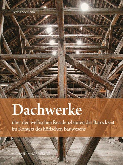 Dachwerke über den welfischen Residenzbauten de...