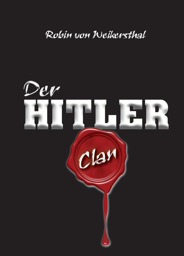 Der Hitler Clan als Buch von Robin von Weikersthal