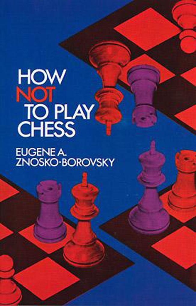 How Not to Play Chess als eBook Download von Eu...