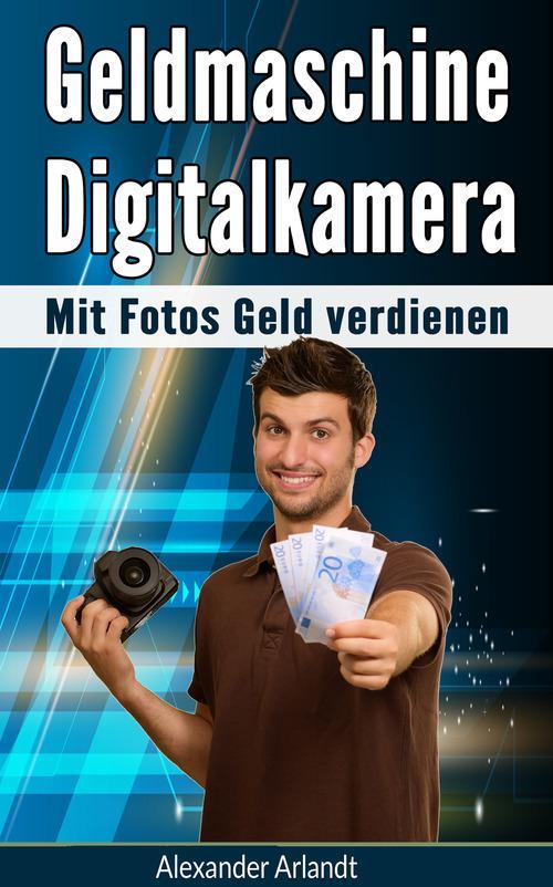 Geldmaschine Digitalkamera als eBook Download v...