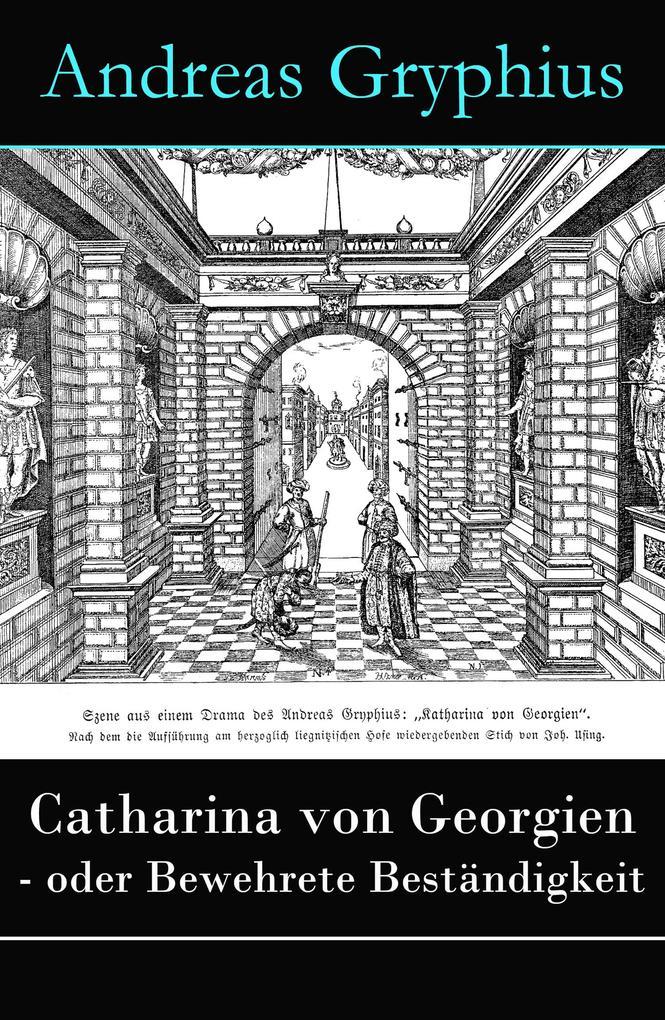 Catharina von Georgien - oder Bewehrete Beständ...