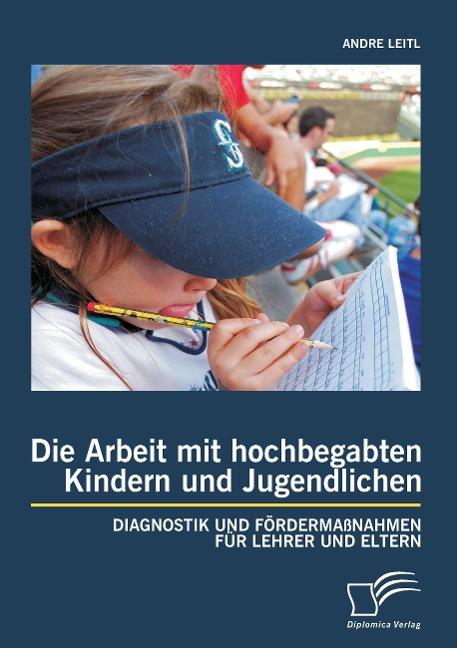 Die Arbeit mit hochbegabten Kindern und Jugendl...