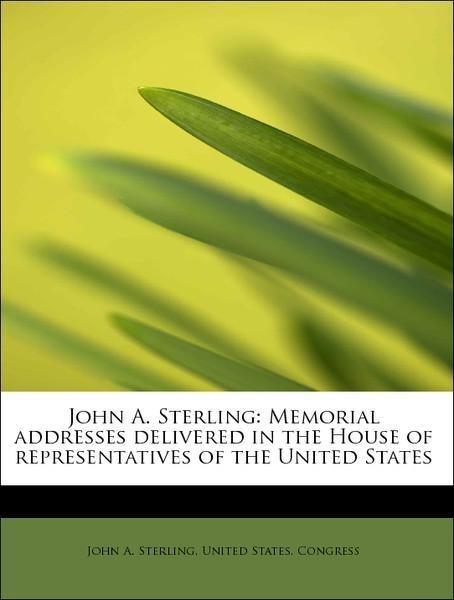 John A. Sterling: Memorial addresses delivered ...