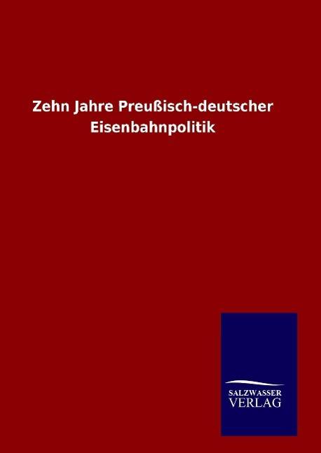 9783846094518 - ohne Autor: Zehn Jahre Preußisch-deutscher Eisenbahnpolitik als Buch von ohne Autor - Könyv