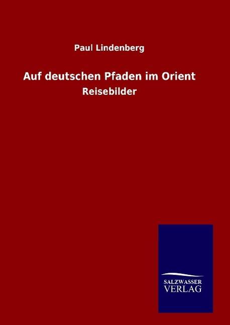 9783846094716 - Paul Lindenberg: Auf deutschen Pfaden im Orient als Buch von Paul Lindenberg - Book