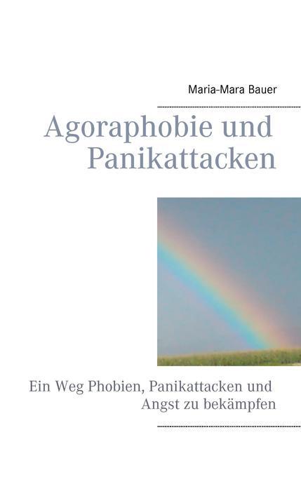Agoraphobie und Panikattacken als Buch von Mari...