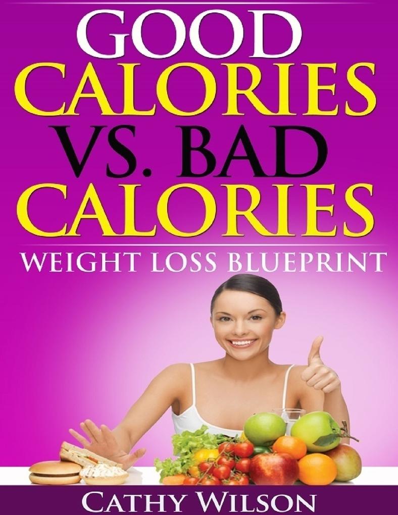 Good Calories Vs. Bad Calories: Weight Loss Blu...