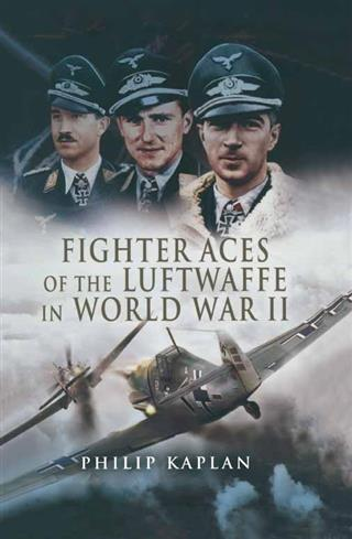 Fighter Aces of the Luftwaffe in World War II a...