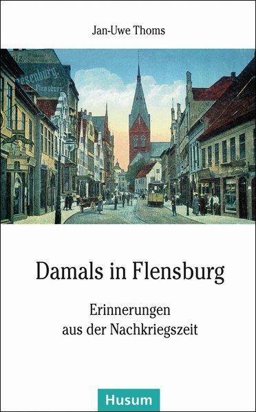 Damals in Flensburg als Buch von Jan-Uwe Thoms
