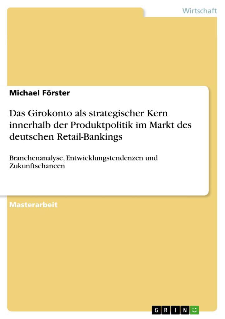 Vorschaubild von Das Girokonto als strategischer Kern innerhalb der Produktpolitik im Markt des deutschen Retail-Bankings als eBook Download von Michael Förster