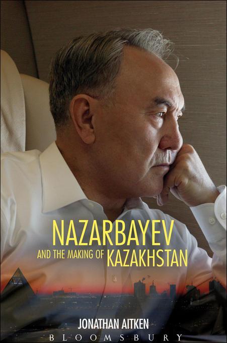 Nazarbayev and the Making of Kazakhstan als eBo...