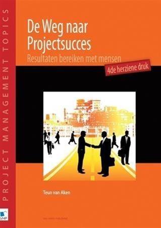 De Weg naar Projectsucces - 4de herziene druk a...