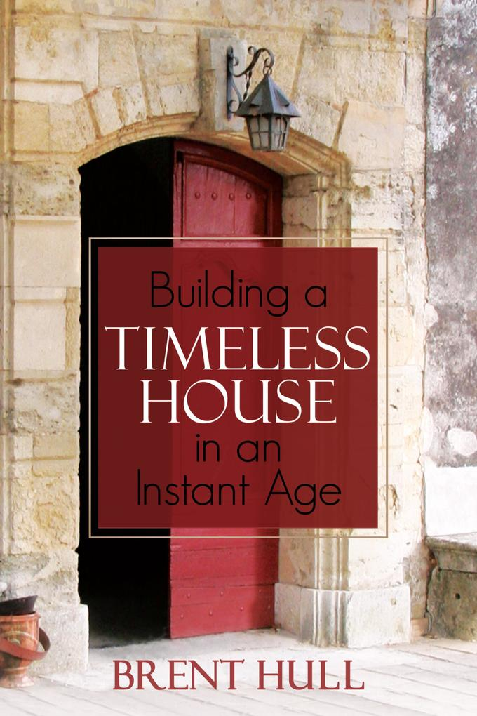 Building a Timeless House in an Instant Age als...