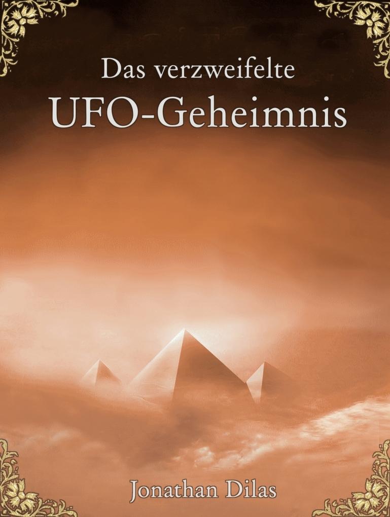 Das verzweifelte UFO-Geheimnis. UFOs, Stargates...