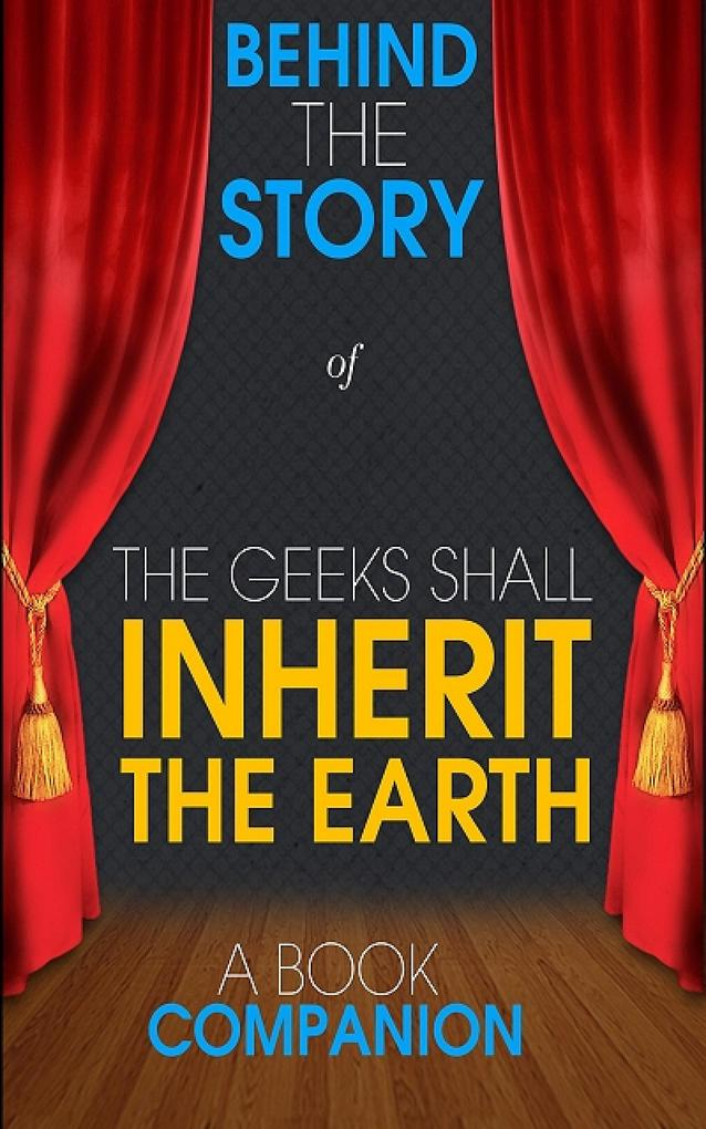 The Geeks Shall Inherit the Earth - Behind the ...
