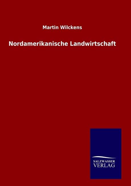 9783846094990 - Martin Wilckens: Nordamerikanische Landwirtschaft als Buch von Martin Wilckens - Livre