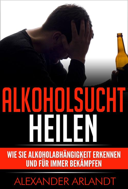 Alkoholsucht heilen als eBook Download von Alex...