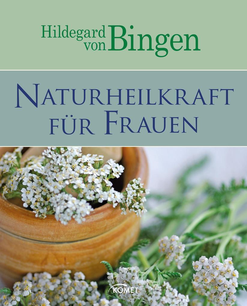 Hildegard von Bingen: Naturheilkraft für Frauen...