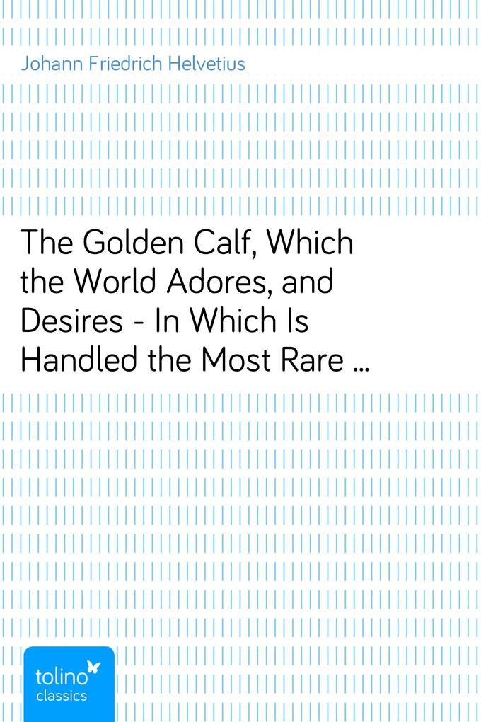 The Golden Calf, Which the World Adores, and De...