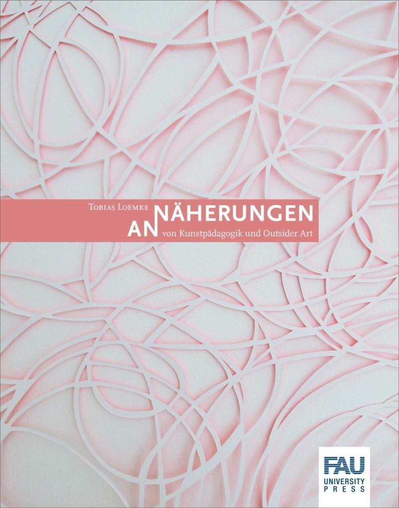 Annäherungen von Kunstpädagogik und Outsider Ar...