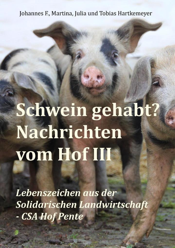 Schwein gehabt? Nachrichten vom Hof III als eBo...
