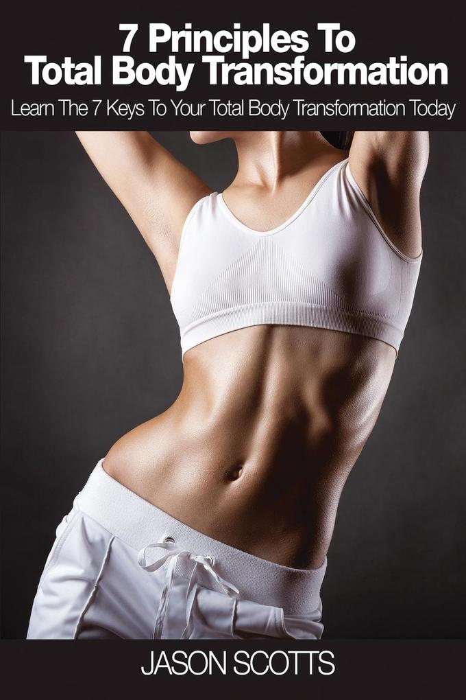 7 Principles to Total Body Transformation als T...
