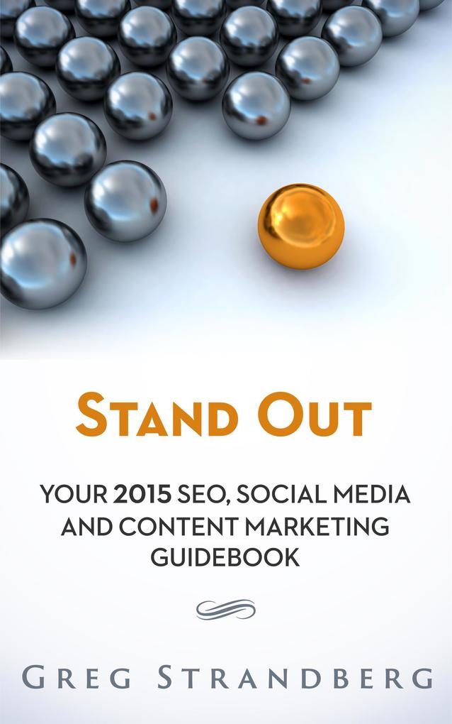 Stand Out: Your 2015 SEO, Social Media and Cont...