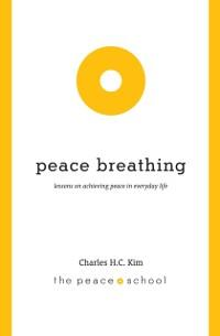 Peace Breathing: Lessons on Achieving Peace in ...