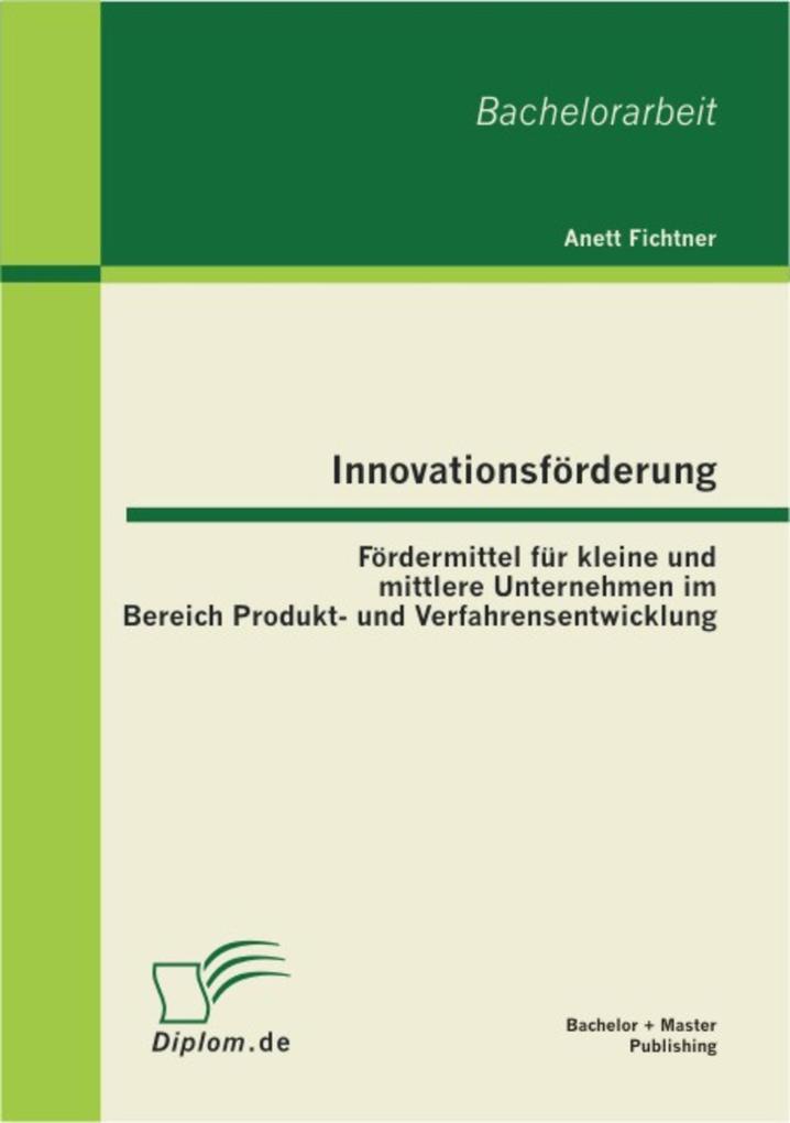 Vorschaubild von Innovationsförderung: Fördermittel für kleine und mittlere Unternehmen im Bereich Produkt- und Verfahrensentwicklung als eBook Download von Anett ...