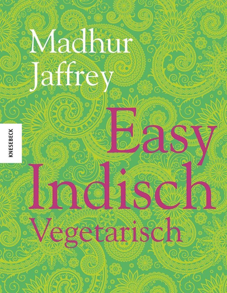 Easy Indisch Vegetarisch als Buch von Madhur Ja...