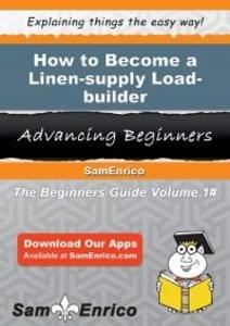 How to Become a Linen-supply Load-builder als e...